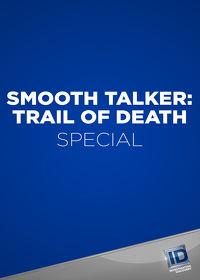 Watch Smooth Talker: Trail of Death: Season 1 Episode 1 - Smooth Talker: Trail of Death  movie online, Download Smooth Talker: Trail of Death: Season 1 Episode 1 - Smooth Talker: Trail of Death  movie