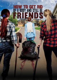 Watch How to Get Rid of a Body and Still be Friends 2018 movie online, Download How to Get Rid of a Body and Still be Friends 2018 movie