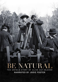 Watch Be Natural: The Untold Story of Alice Guy-Blaché 2019 movie online, Download Be Natural: The Untold Story of Alice Guy-Blaché 2019 movie