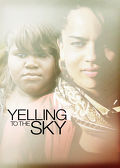 Watch Yelling to the Sky 2012 movie online, Download Yelling to the Sky 2012 movie