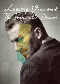 Watch Loving Vincent: The Impossible Dream! 2019 movie online, Download Loving Vincent: The Impossible Dream! 2019 movie