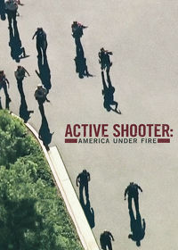 Watch Active Shooter: America Under Fire: Season 1  movie online, Download Active Shooter: America Under Fire: Season 1  movie